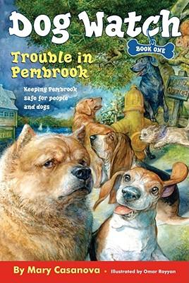 Trouble in Pembrook (Dog Watch), Mary Casanova