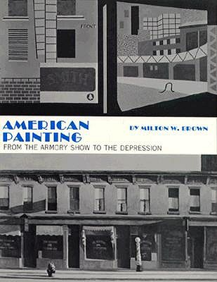 AMERICAN PAINTING ARMORY SHOW TO THE DEPRESSION, BROWN, MILTON