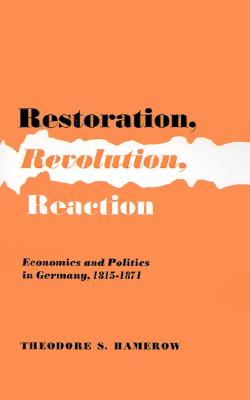 Restoration, Revolution, Reaction: Economics and Politics in Germany, 1815-1871, Hamerow, Theodore S.