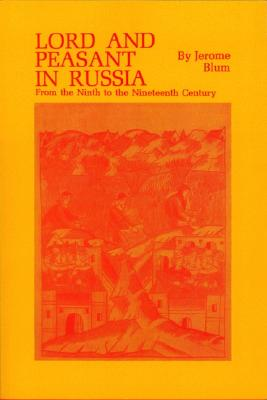 Lord and Peasant in Russia from the Ninth to the Nineteenth Century
