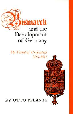 Image for Bismarck and the Development of Germany, Vol. 1: The Period of Unification, 1815-1871
