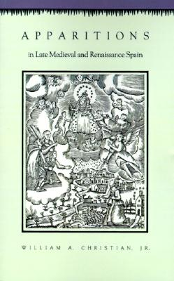 Apparitions in Late Medieval and Renaissance Spain, Christian, William A.
