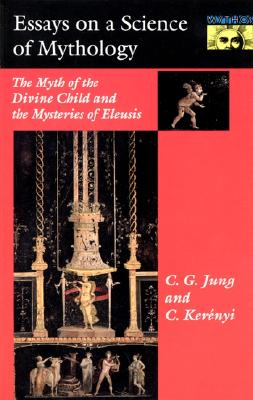 Essays on a Science of Mythology, Carl G. Jung,Carl Kerenyi