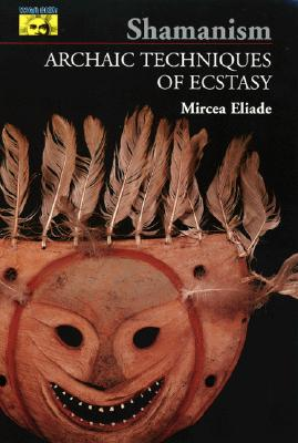 Image for Shamanism: Archaic Techniques of Ecstasy (Bollingen Series, No. 76)