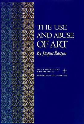 Image for The Use and Abuse of Art (A.W. Mellon Lectures in the Fine Arts)