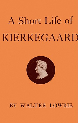 A Short Life of Kierkegaard, Lowrie, Walter