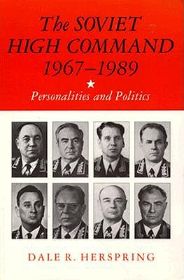Image for The Soviet High Command, 1967-1989: Personalities and Politics