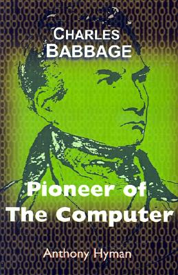 Charles Babbage: Pioneer of the Computer, Hyman, Anthony