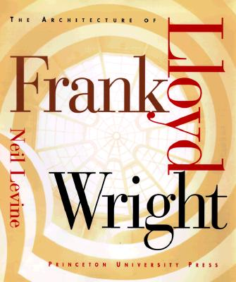 The Architecture of Frank Lloyd Wright, Neil Levine