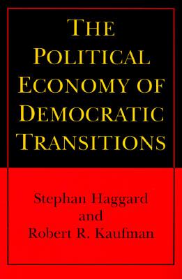 The Political Economy of Democratic Transitions (Princeton Paperbacks), Haggard, Stephan; Kaufman, Robert R.