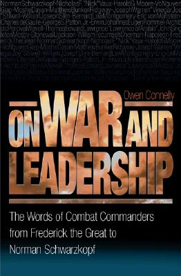 Image for On War and Leadership: The Words of Combat Commanders from Frederick the Great to Norman Schwarzkopf