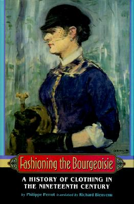 Image for Fashioning the Bourgeoisie: A History of Clothing in the Nineteenth Century