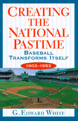 Image for Creating the National Pastime: Baseball Transforms Itself  1903 - 1953