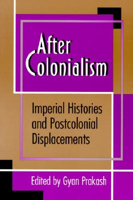 After Colonialism: Imperial Histories and Postcolonial Displacements