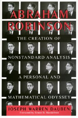 Image for Abraham Robinson: The Creation of Nonstandard Analysis A Personal and Mathematical Odyssey