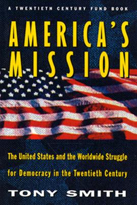 Image for America's Mission: The United States and the Worldwide Struggle for Democracy in the Twentieth Century (Princeton Studies in International History and Politics)