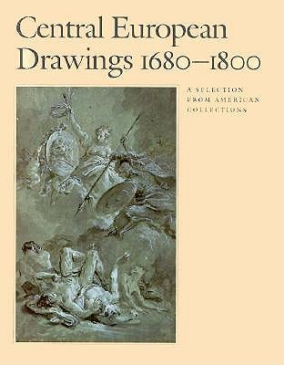 Image for Central European Drawings 1680-1800: A Selection from American Collections (Art Museum, Princeton) First Edition