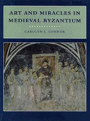 Image for ART AND MIRACLES IN MEDIEVAL BYZANTIUM