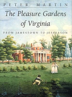 Image for The Pleasure Gardens of Virginia: From Jamestown to Jefferson (Colonial Williamsburg Studies in Chesapeake History and Culture)