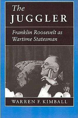 Image for The Juggler : Franklin Roosevelt As Wartime Statesman