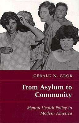 Image for From Asylum to Community: Mental Health Policy in Modern America (Princeton Legacy Library)