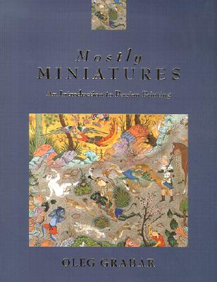 Image for Mostly Miniatures: An Introduction to Persian Painting