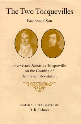Image for The Two Tocquevilles, Father and Son: Herve and Alexis de Tocqueville on the Coming of the French Revolution (Princeton Legacy Library)