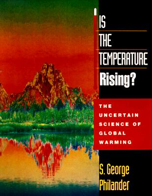 Is the Temperature Rising? The Uncertain Science of Global Warming, Philander, S. George