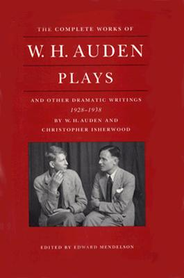 Image for The Complete Works of W. H. Auden :Plays: And Other Dramatic Writings by W. H. Auden 1928-1938