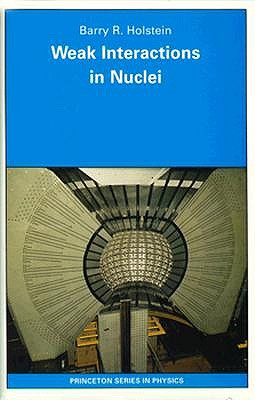 Image for Weak Interactions in Nuclei (Princeton Series in Physics (90))