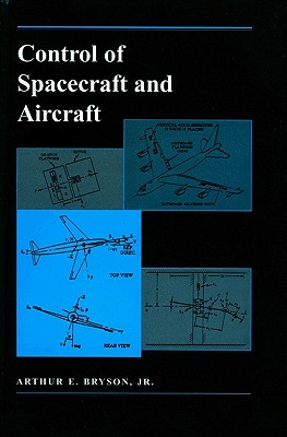 Control of Spacecraft and Aircraft, Bryson, Arthur E.