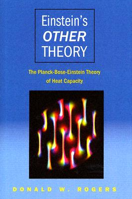Einstein's Other Theory: The Planck-Bose-Einstein Theory of Heat Capacity, Rogers, Donald W.