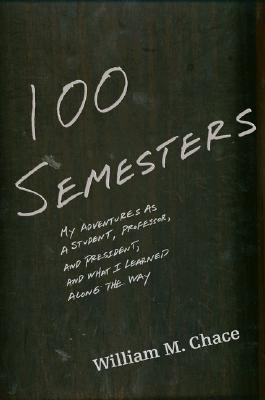 Image for One Hundred Semesters: My Adventures as Student, Professor, and University Presi