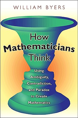 Image for How Mathematicians Think: Using Ambiguity, Contradiction, and Paradox to Create Mathematics