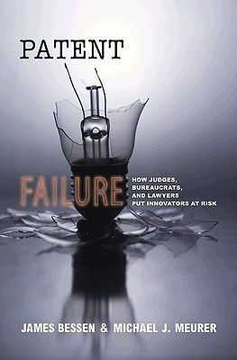 Patent Failure: How Judges, Bureaucrats, and Lawyers Put Innovators at Risk, Bessen, James; Meurer, Michael J.