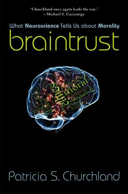 Image for Braintrust: What Neuroscience Tells Us about Morality (First Edition)
