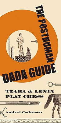 Image for The Posthuman Dada Guide: Tzara and Lenin Play Chess