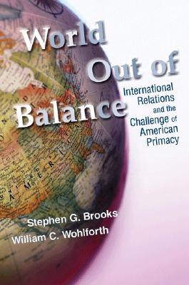 Image for World Out of Balance: International Relations and the Challenge of American Primacy