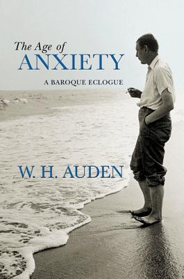 The Age of Anxiety: A Baroque Eclogue (W. H. Auden: Critical Editions), W. H. Auden