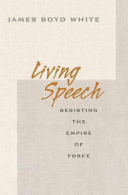 Image for Living Speech: Resisting the Empire of Force