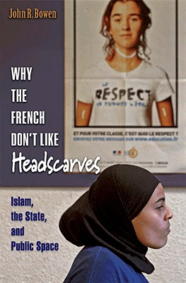 Image for Why the French Don't Like Headscarves : Islam, the State, and Public Space