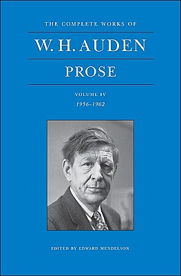 Image for The Complete Works of W. H. Auden, Volume IV: Prose: 1956-1962