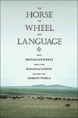Image for The Horse, the Wheel, and Language: How Bronze-Age Riders from the Eurasian Steppes Shaped the Modern World