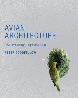 Image for Avian Architecture: How Birds Design, Engineer, and Build