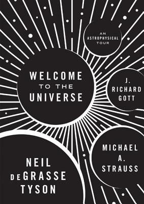 Welcome to the Universe: An Astrophysical Tour, Tyson, Neil deGrasse; Strauss, Michael A.; Gott, J. Richard