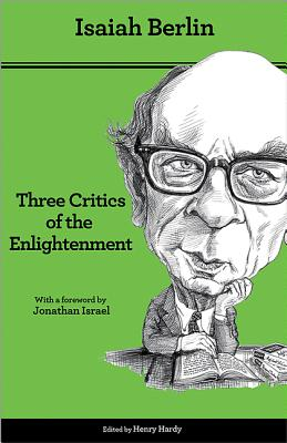 Three Critics of the Enlightenment: Vico, Hamann, Herder, Isaiah Berlin