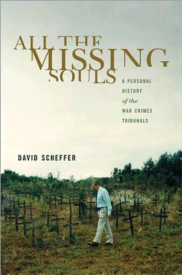 All the Missing Souls: A Personal History of the War Crimes Tribunals (Human Rights and Crimes against Humanity), Scheffer, David