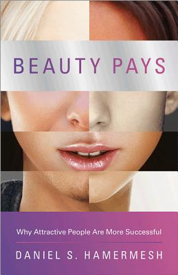 Image for Beauty Pays: Why Attractive People Are More Successful
