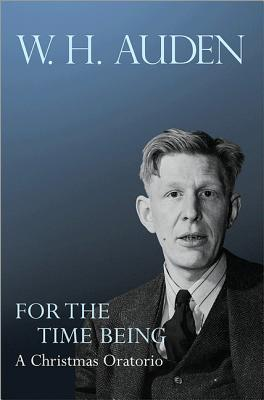 For the Time Being: A Christmas Oratorio (W.H. Auden: Critical Editions), Auden, W. H.
