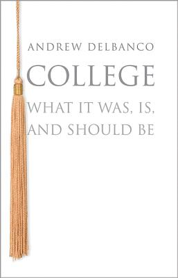 Image for College: What It Was, Is, and Should Be (The William G. Bowen Series)